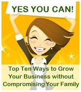 Top Ten Ways to Grow a Successful Business Without Compromising Your Family