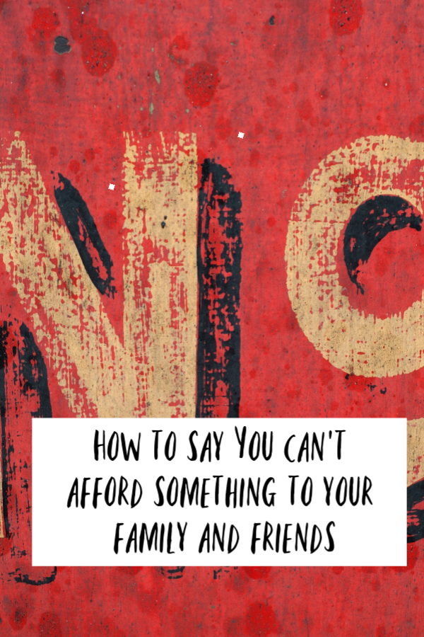 How to say you can't afford something to your family and friends