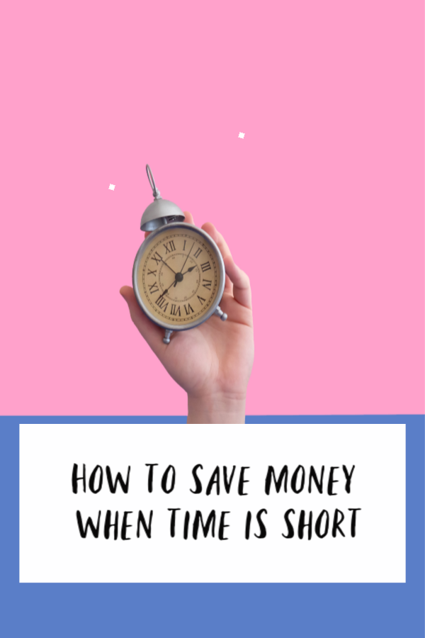 How to save money when time is short