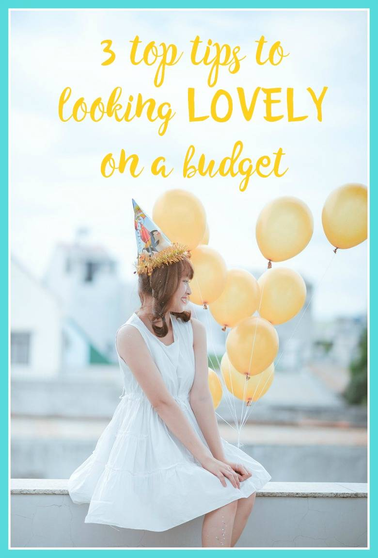 3 top tips to looking LOVELY on a budget