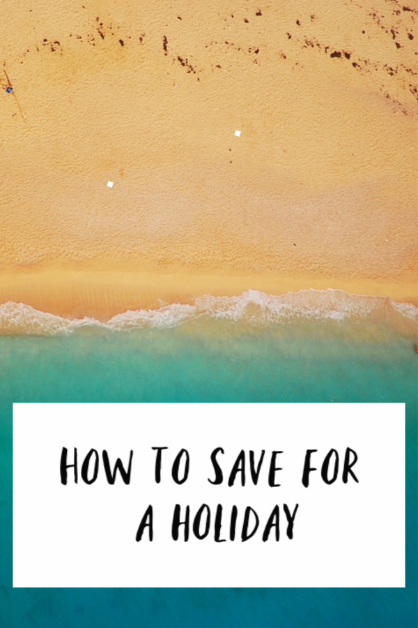How to save for a holiday