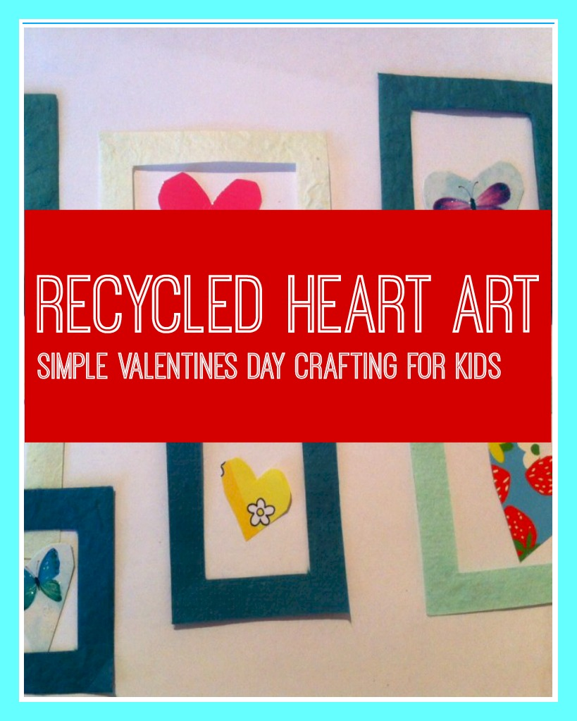 Valentine's Day Craft- Recycled Heart Art