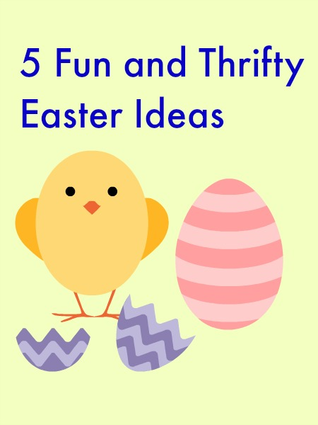 5 Fun and Thrifty Easter Ideas