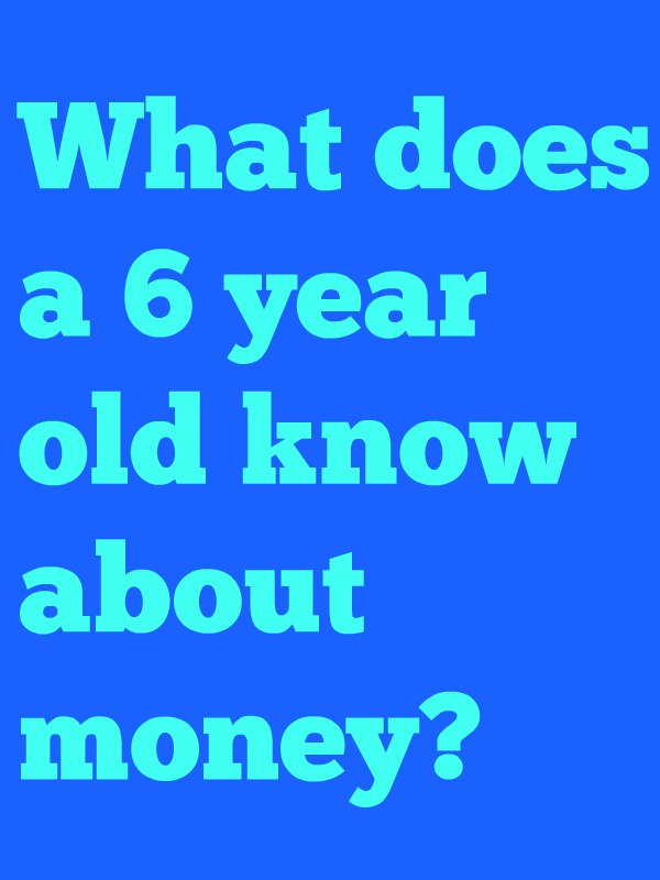 What does a six year old know about money? We asked Lisi