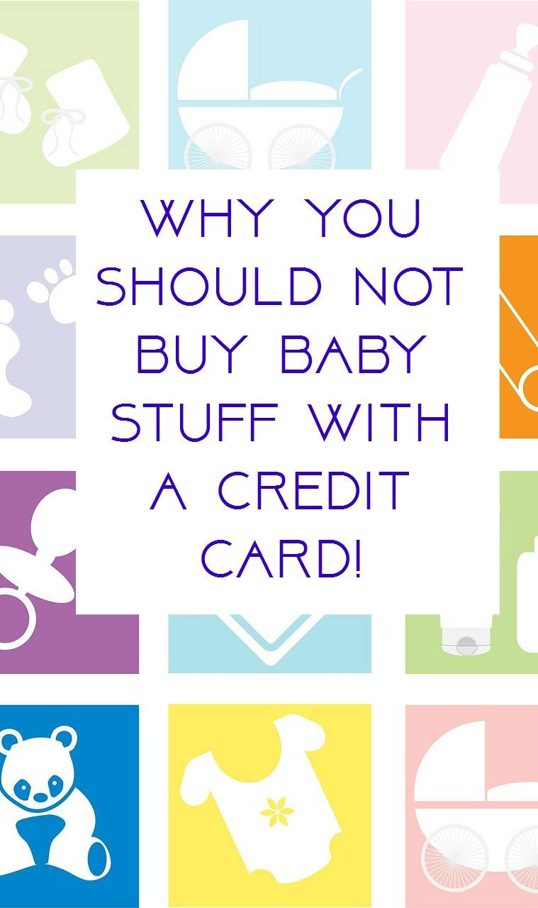 Don't buy baby stuff with a credit card!