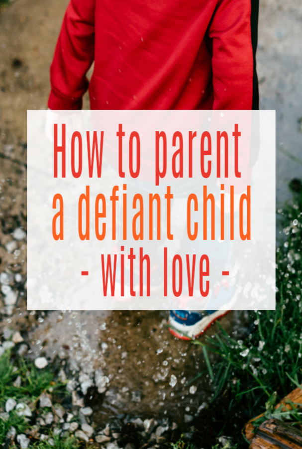 How to Parent a Defiant Child (with Love)