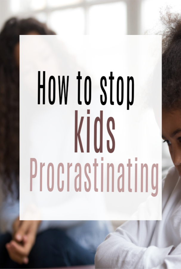 How to stop kids procrastinating
